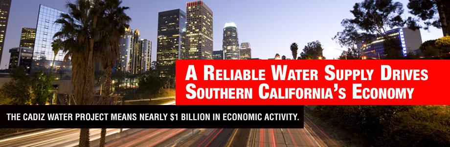 A reliable water supply drives Southern California's economy ...The Cadiz Water Project means nearly $1 billion in economic activity...